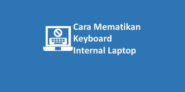 Cara Mematikan Keyboard Internal Laptop