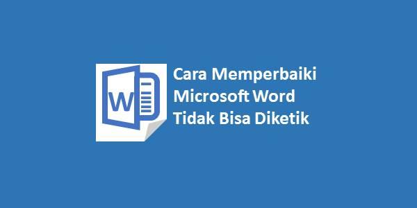 Cara Memperbaiki Microsoft Word Tidak Bisa Diketik