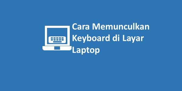 Cara Memunculkan Keyboard di Layar Laptop