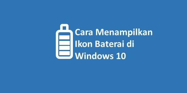 Cara Menampilkan Ikon Baterai di Windows 10