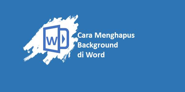 Cara Menghapus Background di Word