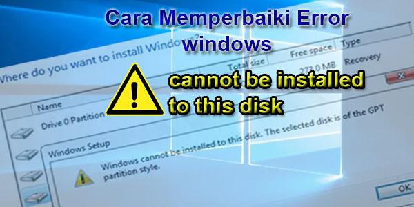Cara Memperbaiki Error windows cannot be installed to this disk