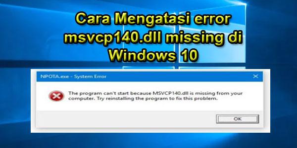 Cara Mengatasi error msvcp140.dll missing di Windows 10