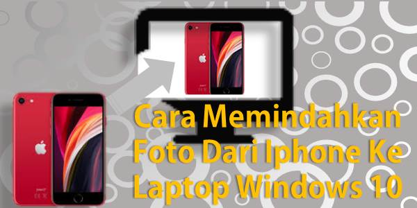 Cara Memindahkan Foto Dari Iphone Ke Laptop Windows 10