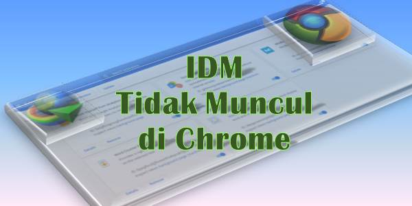 IDM Tidak Muncul di Chrome