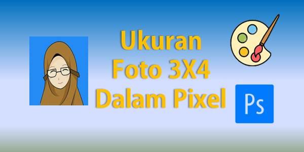 Ukuran Foto 3X4 Dalam Pixel