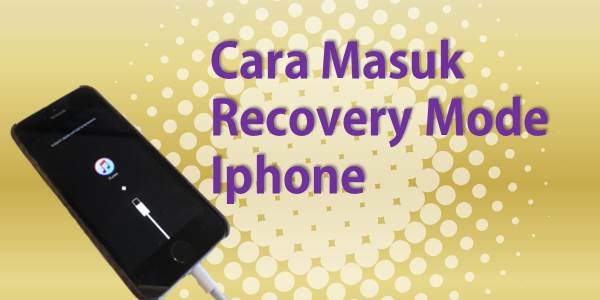 Cara Masuk Recovery Mode Iphone