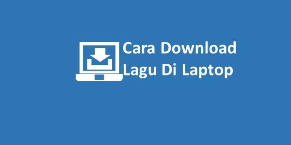 Cara Download Lagu Di Laptop