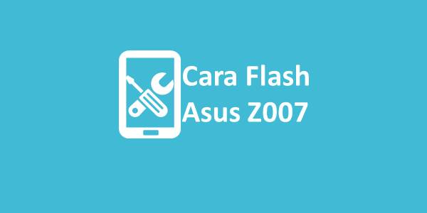 Cara Flash Asus Z007