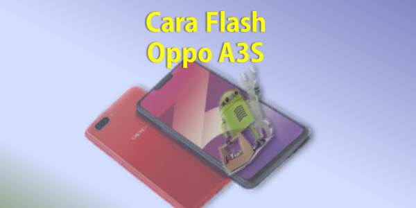 Cara Flash Oppo A3S