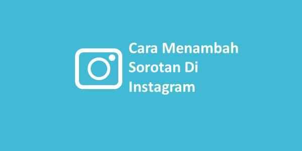 Cara Menambah Sorotan Di Instagram