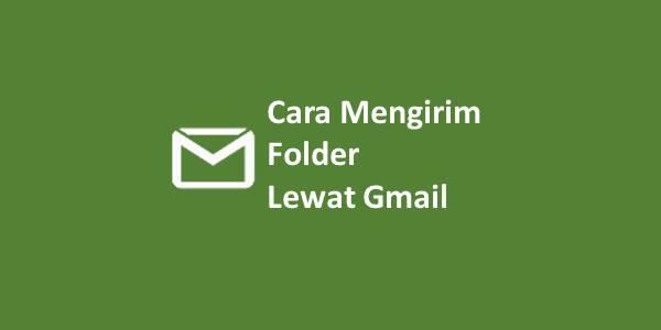 Cara Mengirim Folder Lewat Gmail