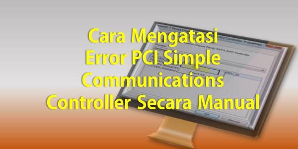 Cara Mengatasi Error PCI Simple Communications Controller Secara Manual