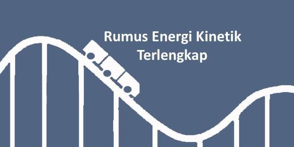 Rumus Energi Kinetik Terlengkap