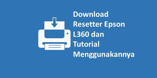 Download Resetter Epson L360 dan Tutorial Menggunakannya