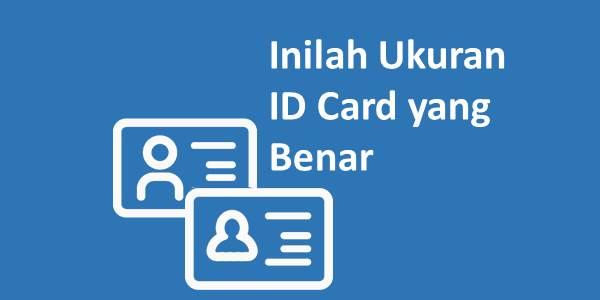 Inilah Ukuran ID Card yang Benar