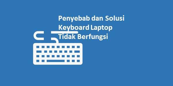 Solusi Keyboard Laptop Tidak Berfungsi