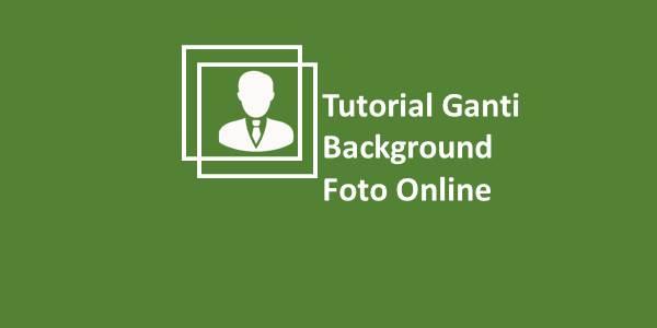 Tutorial Ganti Background Foto Online