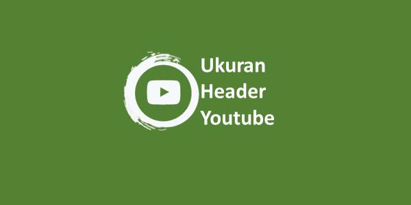 Ukuran Header Youtube 1