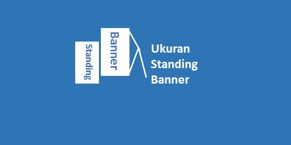 Ukuran Standing Banner